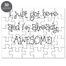 I JUST GOT HERE AND IM ALREADY AWESOME Puzzle