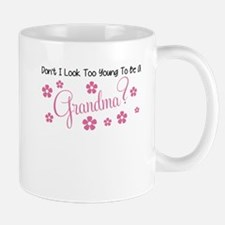 DONT I LOOK TOO YOUNG TO BE A GRANDMA Mug