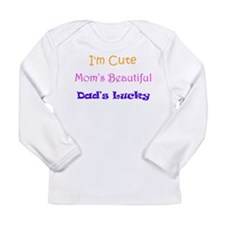 I'm Cute, Mom's Beautiful, Dad's Lucky Long Sleeve
