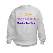 I'm Cute, Mom's Beautiful, Dad's Lucky Sweatshirt