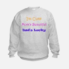 I'm Cute, Mom's Beautiful, Dad's Lucky Sweatshirt