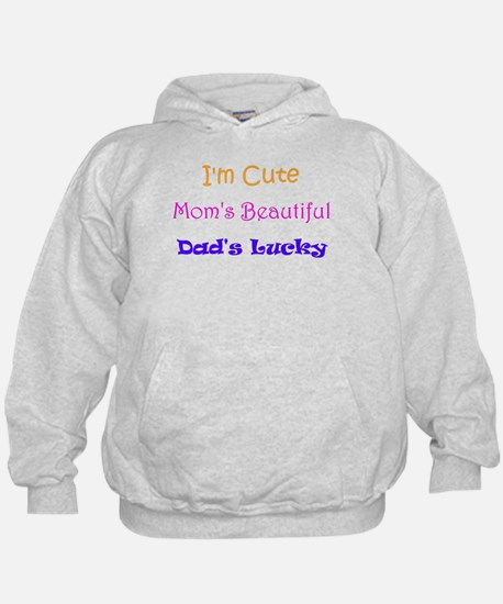I'm Cute, Mom's Beautiful, Dad's Lucky Hoodie