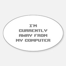 I'm Currently Away From My Computer Decal