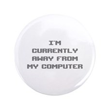 "I'm Currently Away From My Computer 3.5"" Button"