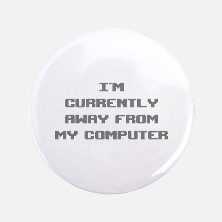 """I'm Currently Away From My Computer 3.5"""" Button"""