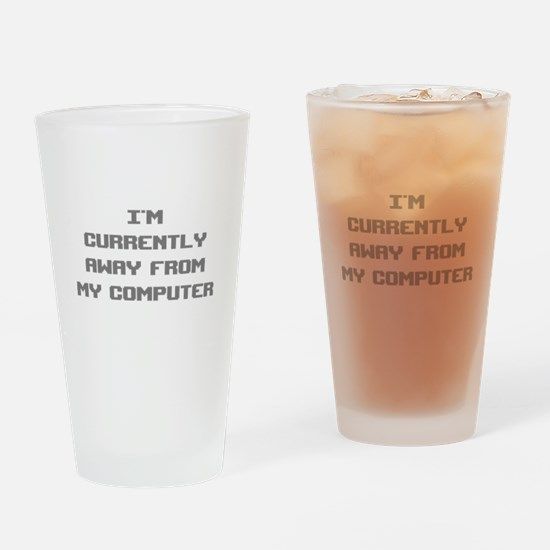 I'm Currently Away From My Computer Drinking Glass
