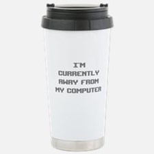 I'm Currently Away From My Computer Travel Mug