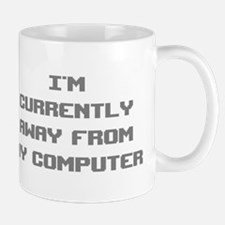 I'm Currently Away From My Computer Mug