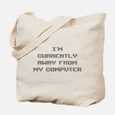 I'm Currently Away From My Computer Tote Bag