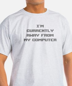 I'm Currently Away From My Computer T-Shirt