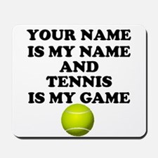 Custom Tennis Is My Game Mousepad