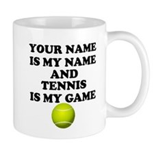 Custom Tennis Is My Game Mug