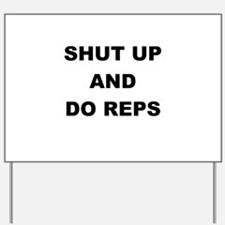 SHUT UP AND DO REPS Yard Sign