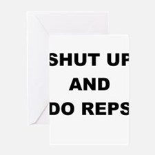 SHUT UP AND DO REPS Greeting Card