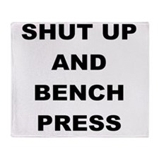 SHUT UP AND BENCH PRESS Throw Blanket