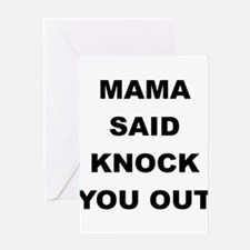 MAMA SAID KNOCK YOU OUT Greeting Card