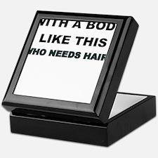 WITH A BODY LIKE THIS WHO NEEDS HAIR Keepsake Box