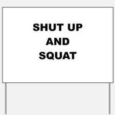 SHUT UP AND SQUAT Yard Sign