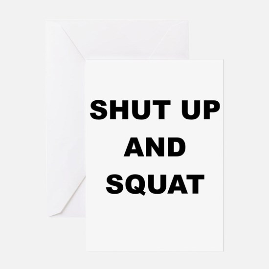 SHUT UP AND SQUAT Greeting Card