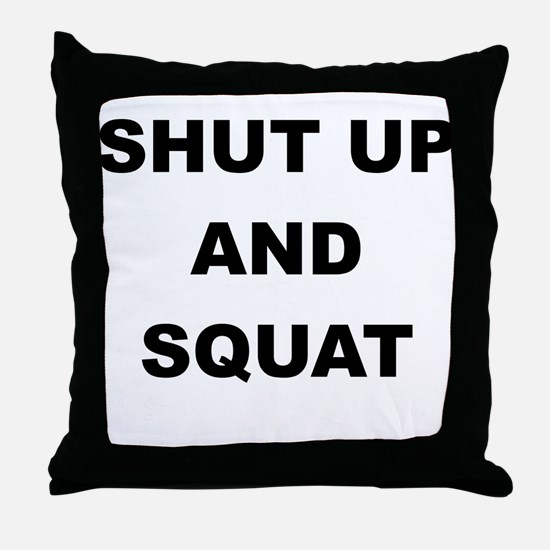SHUT UP AND SQUAT Throw Pillow