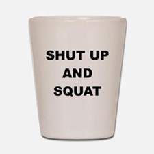 SHUT UP AND SQUAT Shot Glass