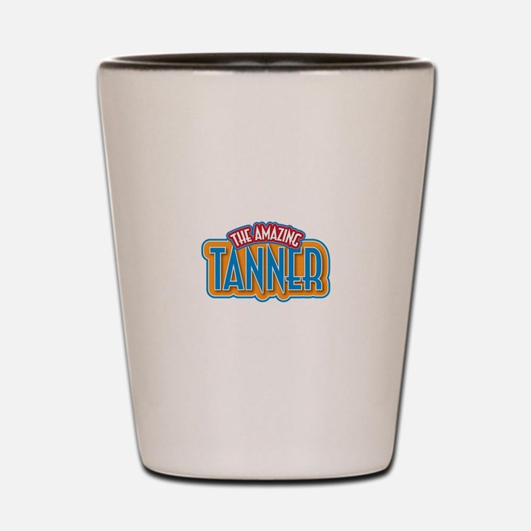 The Amazing Tanner Shot Glass