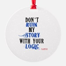 Don't Ruin My Story Quote (v3) Ornament