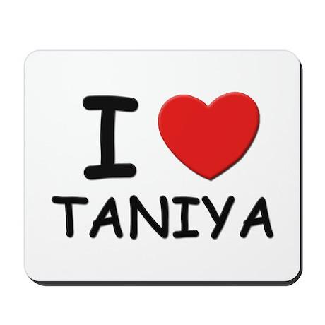 I love Taniya Mousepad
