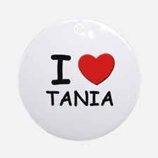 I love Tania Ornament (Round)