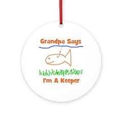 Grandpa Says I'm A Keeper Ornament (Round)