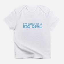 Im kind of a BIG DEAL Infant T-Shirt