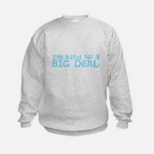 Im kind of a BIG DEAL Sweatshirt