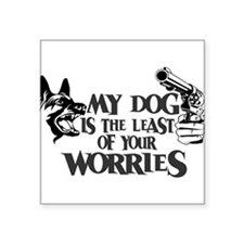 "Least of Your Worries Square Sticker 3"" x 3"""