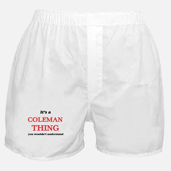 It's a Coleman thing, you wouldn& Boxer Shorts