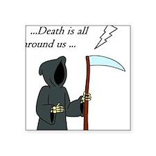 Death is all around us Sticker