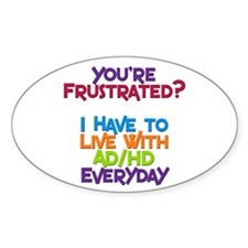 You're Frustrated? Oval Decal