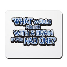 What Would You Do WIth A Brain Mousepad