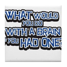 What Would You Do WIth A Brain Tile Coaster