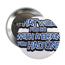 """What Would You Do WIth A Brain 2.25"""" Button"""