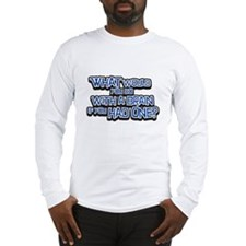 What Would You Do WIth A Brain Long Sleeve T-Shirt