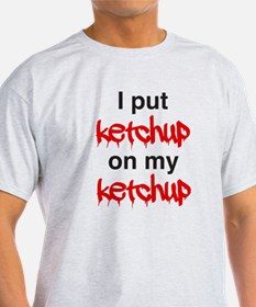 I put ketchup on my ketchup T-Shirt