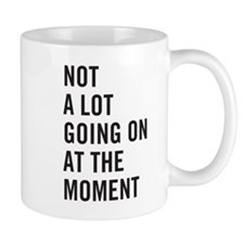 Not a lot going on at the moment Mug