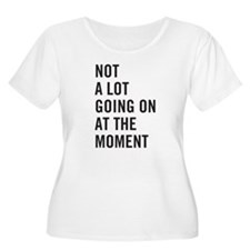 Not a lot going on at the moment Plus Size T-Shirt