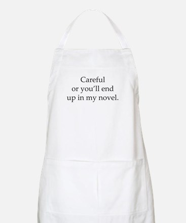 Careful or youll end up in my novel Apron