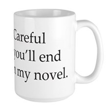 Careful or youll end up in my novel Mug