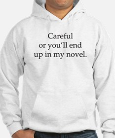 Careful or youll end up in my novel Hoodie