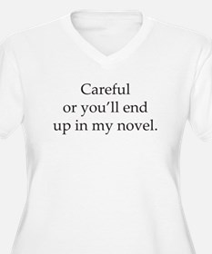 Careful or youll end up in my novel Plus Size T-Sh