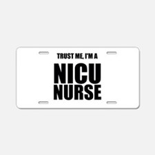 Trust Me, Im A NICU Nurse Aluminum License Plate