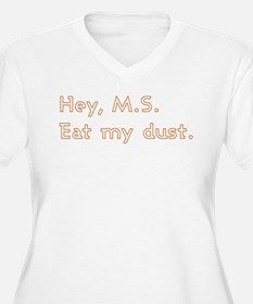 Hey, M.S., Eat My Dust Plus Size T-Shirt