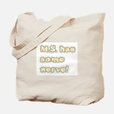 M.S. has some nerve Tote Bag